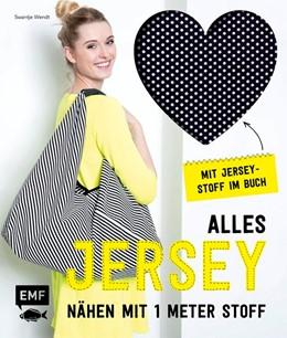 Abbildung von Wendt | Alles Jersey - Nähen mit 1 Meter Stoff | 2017 | Kleidung, Accessoires und mehr...