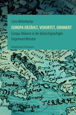 Abbildung von Wetenkamp   Europa erzählt, verortet, erinnert   2017   Europa-Diskurse in der deutsch...