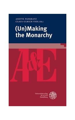 Abbildung von Pankratz / Viol (Hrsg.) | (Un)Making the Monarchy | 1. Auflage | 2017 | Band 84 | beck-shop.de