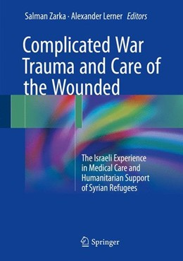 Abbildung von Zarka / Lerner   Complicated War Trauma and Care of the Wounded   1st ed. 2017   2017   The Israeli Experience in Medi...
