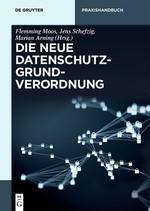 Die neue Datenschutz-Grundverordnung | Moos / Schefzig / Arning (Hrsg.), 2018 | Buch (Cover)