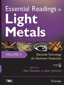 Abbildung von Tomsett / Johnson | Essential Readings in Light Metals, Volume 4, Electrode Technology for Aluminum Production | 1. Auflage | 2016 | beck-shop.de