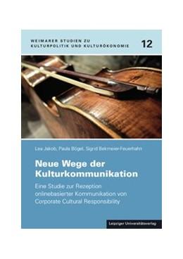 Abbildung von Jakob / Bögel | Neue Wege der Kulturkommunikation | 1. Auflage | 2017 | beck-shop.de