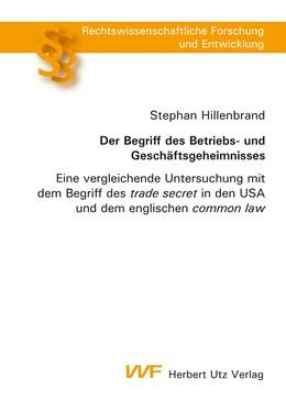 Abbildung von Hillenbrand | Der Begriff des Betriebs- und Geschäftsgeheimnisses | 2017 | Eine vergleichende Untersuchun...