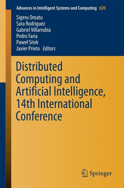 Distributed Computing and Artificial Intelligence, 14th International Conference | Omatu / Rodríguez / Villarrubia / Faria / Sitek / Prieto | 1st ed. 2018, 2017 | Buch (Cover)