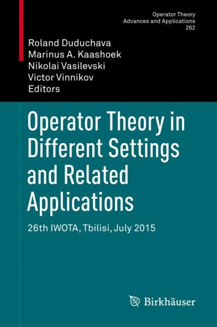 Operator Theory in Different Settings and Related Applications | Duduchava / Kaashoek / Vasilevski / Vinnikov | 1st ed. 2018, 2017 | Buch (Cover)