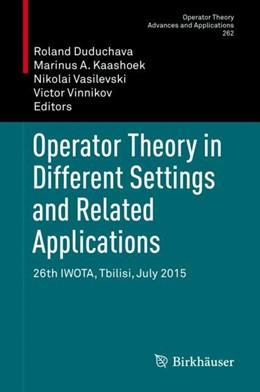 Abbildung von Duduchava / Kaashoek / Vasilevski / Vinnikov | Operator Theory in Different Settings and Related Applications | 1st ed. 2018 | 2018 | 26th IWOTA, Tbilisi, July 2015 | 262