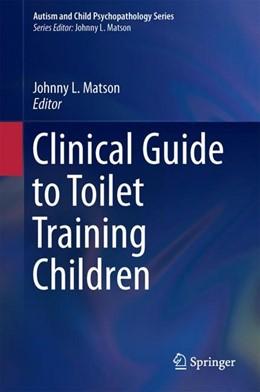 Abbildung von Matson | Clinical Guide to Toilet Training Children | 1st ed. 2017 | 2017