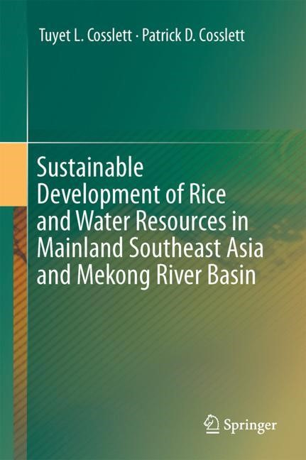 Sustainable Development of Rice and Water Resources in Mainland Southeast Asia and Mekong River Basin | Cosslett | 1st ed. 2018, 2017 | Buch (Cover)