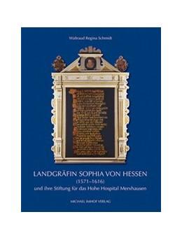 Abbildung von Schmidt | Landgräfin Sophia von Hessen (1571-1616) | 2017 | und ihre Stiftung für das Hosp...