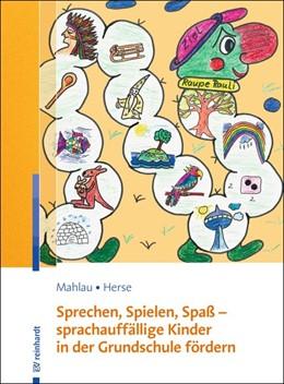 Abbildung von Mahlau / Herse | Sprechen, Spielen, Spaß - sprachauffällige Kinder in der Grundschule fördern | 1. Auflage | 2017 | beck-shop.de