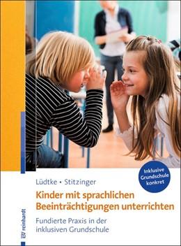 Abbildung von Lüdtke / Stitzinger | Kinder mit sprachlichen Beeinträchtigungen unterrichten | 1. Auflage | 2017 | beck-shop.de