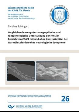 Abbildung von Schöngart   Vergleichende computertomographische und röntgenologische Untersuchung der HWS im Bereich von C3/C4 mit und ohne Kontrastmittel bei Warmblutpferden ohne neurologische Symptome   2017