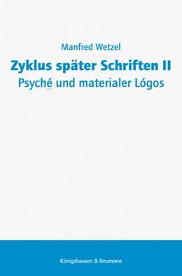 Abbildung von Wetzel | Zyklus später Schriften II. Psyché und materialer Lógos | 2017