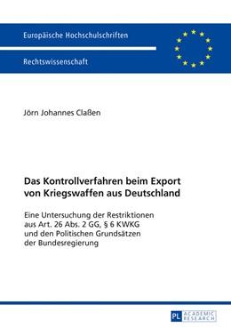 Abbildung von Claßen   Das Kontrollverfahren beim Export von Kriegswaffen aus Deutschland   2017   Eine Untersuchung der Restrikt...