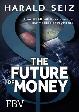 Abbildung von Seiz | The Future of Money | 1. Auflage | 2017 | beck-shop.de