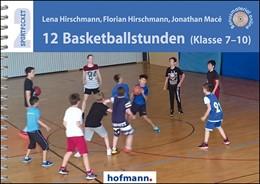 Abbildung von Hirschmann / Macé | 12 Basketballstunden | 2017 | Klasse 7-10