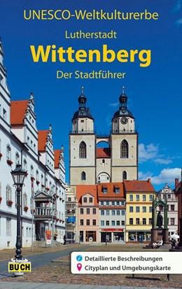Abbildung von Krawulsky   UNESCO Weltkulturerbe Lutherstadt Wittenberg   7., aktualisierte Auflage   2017   Ein Führer durch die Stadt der...