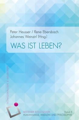 Abbildung von Heusser / Ebersbach | Was ist Leben? Wittener Kolloquium VI. | 1. Auflage | 2018 | beck-shop.de