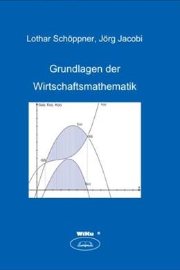 Abbildung von Schöppner / Jacobi | Lehrbuch Wirtschaftsmathematik | 1. Auflage | 2004 | beck-shop.de