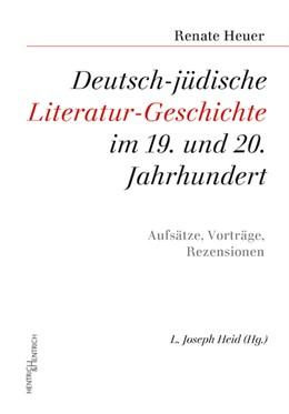 Abbildung von Heuer / Heid | Deutsch-jüdische Literatur-Geschichte im 19. und 20. Jahrhundert | 2018 | Aufsätze, Vorträge, Rezensione...