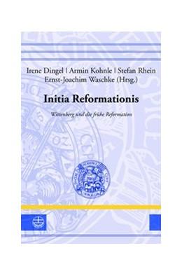 Abbildung von Dingel / Kohnle / Rhein / Waschke | Initia Reformationis | 2017 | Wittenberg und die frühe Refor...
