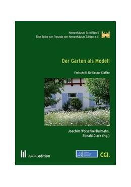 Abbildung von Wolschke-Bulmahn / Clark | Der Garten als Modell | 2017 | Festschrift für Kaspar Klaffke