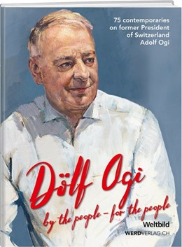 Abbildung von Dölf Ogi: by the people - for the people | 2017 | 75 contemporaries on former Pr...
