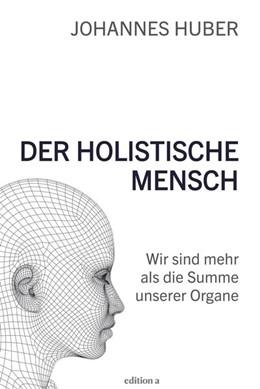 Abbildung von Huber | Der holistische Mensch | 2017 | Wir sind mehr als die Summe un...