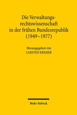 Abbildung von Kremer | Die Verwaltungsrechtswissenschaft in der frühen Bundesrepublik (1949-1977) | 1. Auflage | 2017
