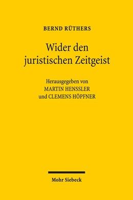 Abbildung von Rüthers / Henssler   Wider den juristischen Zeitgeist   1. Auflage   2017   beck-shop.de