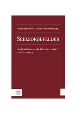 Abbildung von Drechsel / Kast-Streib | Seelsorgefelder | 2017 | Annäherung an die Vielgestalti...