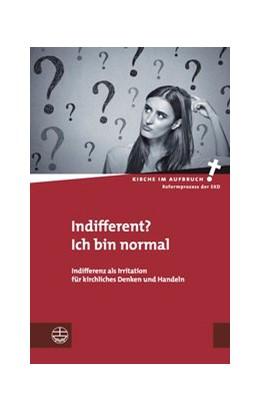 Abbildung von Hörsch / Pompe | Indifferent? Ich bin normal | 2017 | Indifferenz als Irritation für...
