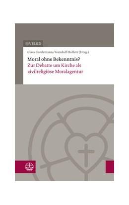 Abbildung von Holfert / Cordemann | Moral ohne Bekenntnis? | 2017 | Zur Debatte um Kirche als zivi...