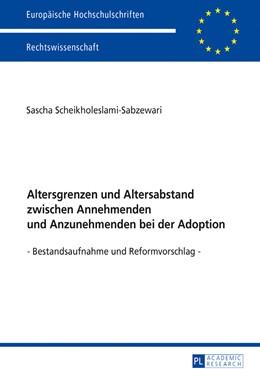 Abbildung von Scheikholeslami-Sabzewari | Altersgrenzen und Altersabstand zwischen Annehmenden und Anzunehmenden bei der Adoption | 2017 | Bestandsaufnahme und Reformvor...