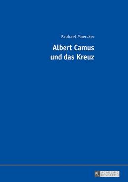 Abbildung von Maercker | Albert Camus und das Kreuz | 1. Auflage | 2017 | beck-shop.de