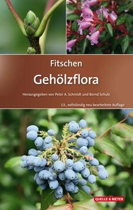 Abbildung von Schmidt / Schulz / Hecker | Fitschen - Gehölzflora | 13., völlig neu bearbeitete Auflage | 2017 | Ein Buch zum Bestimmen der in ...