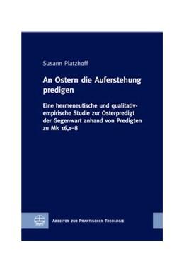 Abbildung von Platzhoff | An Ostern die Auferstehung predigen | 2017 | Eine hermeneutische und qualit...