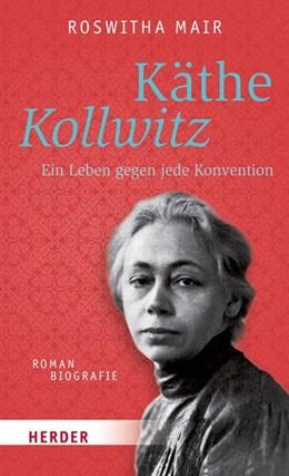 Abbildung von Mair | Käthe Kollwitz | 1. Auflage | 2017 | Ein Leben gegen jede Konventio...