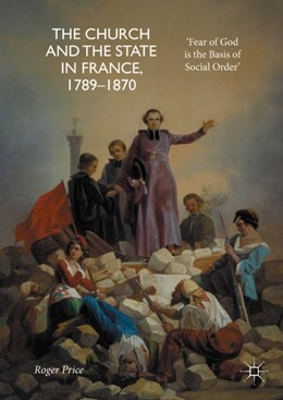 Abbildung von Price | The Church and the State in France, 1789-1870 | 1st ed. 2017 | 2017 | 'Fear of God is the Basis of S...