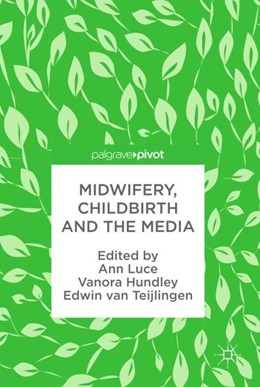 Abbildung von Luce / Hundley | Midwifery, Childbirth and the Media | 1. Auflage | 2017 | beck-shop.de