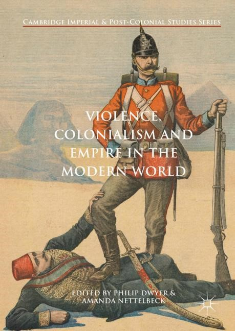 Violence, Colonialism and Empire in the Modern World | Dwyer / Nettelbeck | 1st ed. 2018, 2017 | Buch (Cover)