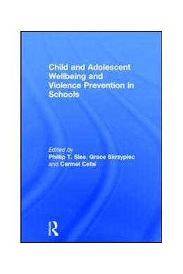 Abbildung von Slee / Skrzypiec | Child and Adolescent Wellbeing and Violence Prevention in Schools | 1. Auflage | 2017 | beck-shop.de