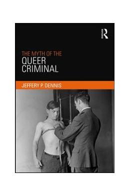 Abbildung von Dennis   The Myth of the Queer Criminal   1. Auflage   2017   beck-shop.de