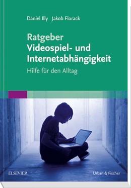 Abbildung von Illy / Florack | Ratgeber Videospiel- und Internetabhängigkeit | 1. Auflage | 2018 | beck-shop.de