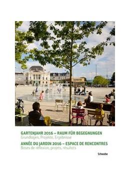 Abbildung von Gartenjahr 2016 – Raum für Begegnungen / Année du jardin 2016 – Espace de rencontres | 1. Auflage | 2017 | 4 | beck-shop.de