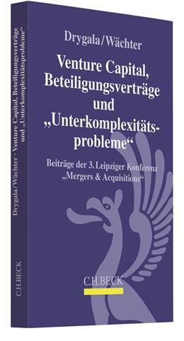 Abbildung von Drygala / Wächter | Venture Capital, Beteiligungsverträge und 'Unterkomplexitätsprobleme' | 2018 | Beiträge der 3. Leipziger Konf...