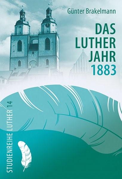 Das Lutherjahr 1883 | Brakelmann, 2017 | Buch (Cover)
