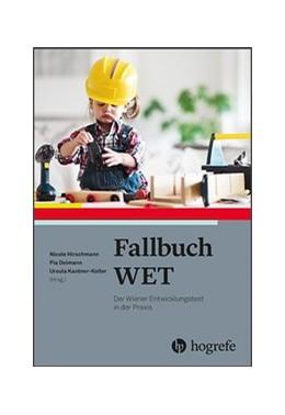 Abbildung von Hirschmann / Deimann / Kastner-Koller | Fallbuch WET | 2018 | Der Wiener Entwicklungstest in...