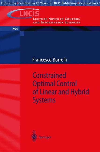 Constrained Optimal Control of Linear and Hybrid Systems | Borrelli, 2003 | Buch (Cover)